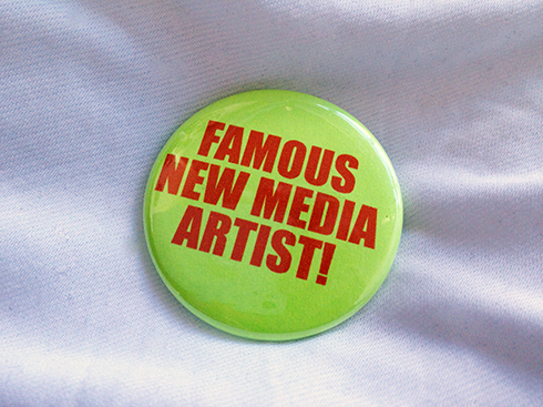 "Pledge $9 or more and get a ""Famous New Media Artist!"" button from Jeremy Bailey."