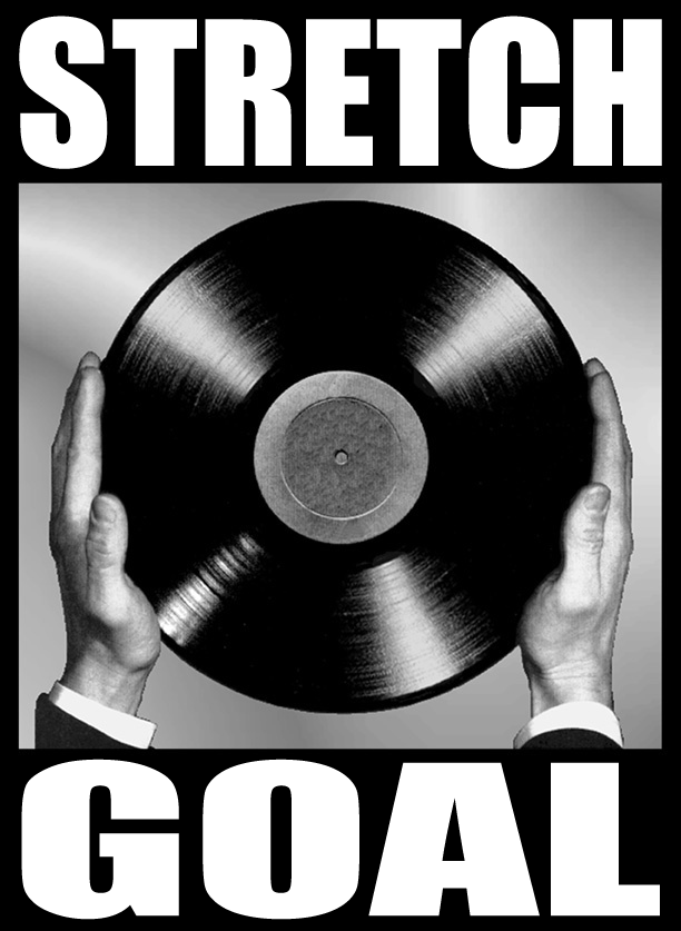 Stretch Goal $10,000 = VINYL PRESSING!