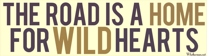 """The Road is a Home for Wild Hearts"" Whetherman Bumper Sticker"