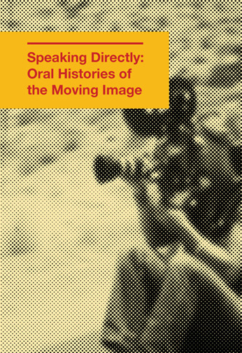 SPEAKING DIRECTLY: Oral Histories of the Moving Image (Cinematograph 7), edited by Federico Windhausen