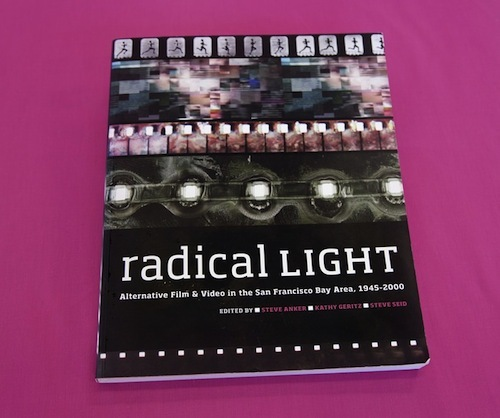 RADICAL LIGHT: Alternative Film and Video in the San Francisco Bay Area, 1945–2000, edited by Steve Anker, Kathy Geritz and Steve Seid