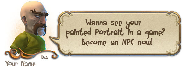 You will send us a Photo of yourself and we will paint your portrait and add you in Dragon Fin soup as an NPC! You will be able to help designing your own dialog as well!