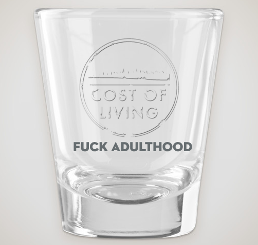 """Fuck Adulthood"" Shot Glass for $100 level"