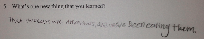"""""""I learned that chickens are dinosaurs and we've been eating them."""" - 7th grader"""