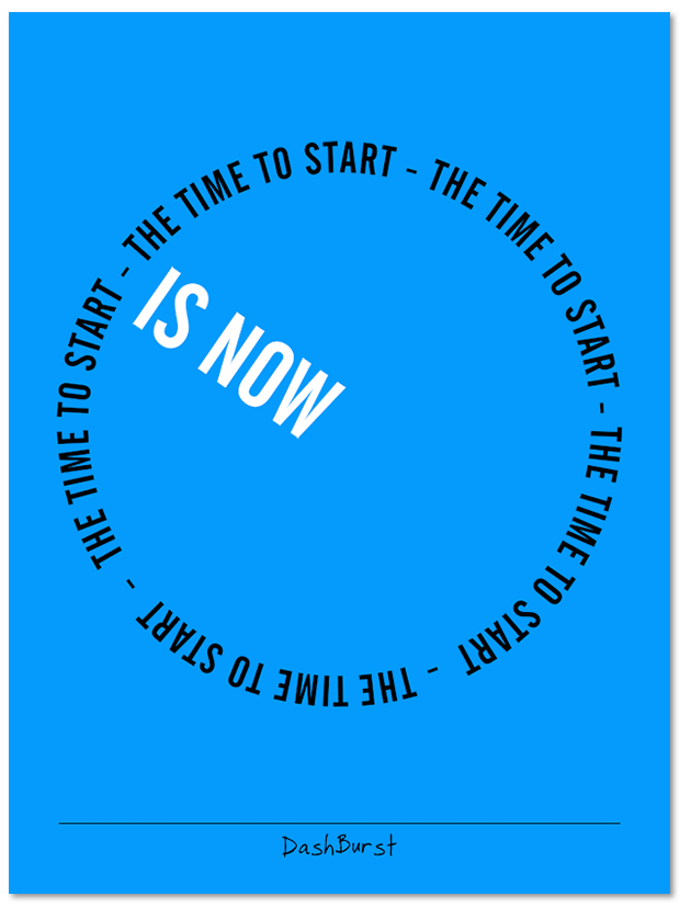 """The time to start is now - poster or canvas, 18"""" X 24"""""""
