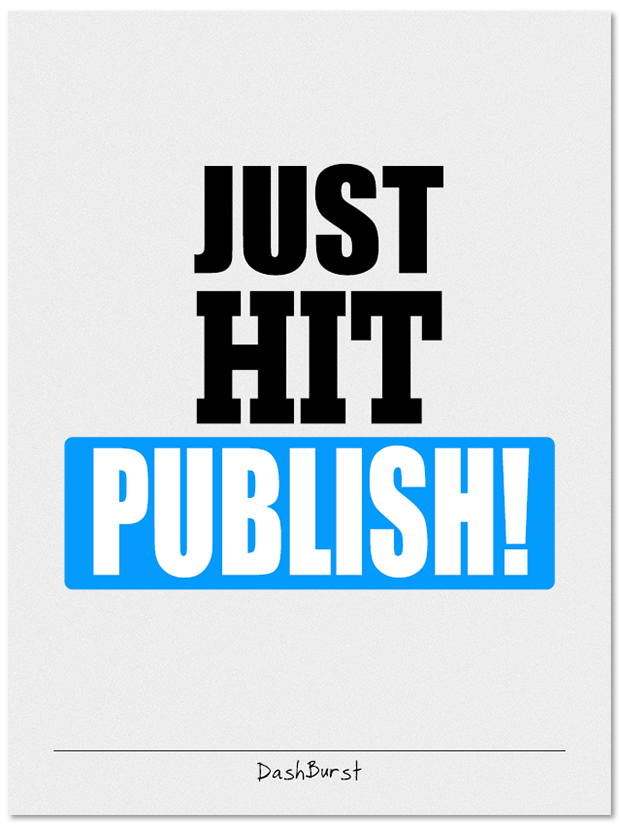 """Just hit publish! - poster or canvas, 18"""" X 24"""""""