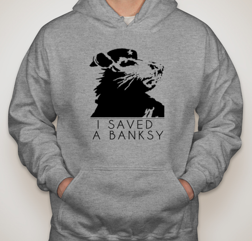 "$100 pledge gift - An official ""I Saved a Banksy"" Hoodie.  Can be either white or grey hoodie."