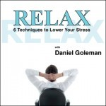RELAX: 6 Techniques to Lower Your Stress with Daniel Goleman (CD)