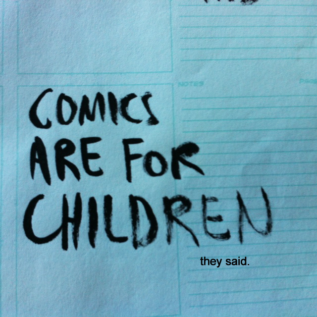 Comics are for children they said.