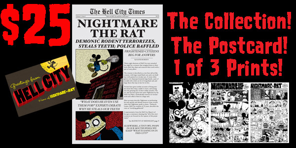 """For $25 you get the postcard, the newspaper, and ONE of Three 11x17"""" prints featuring a classic NIGHTMARE THE RAT comic. Your choices are """"Teeth"""", """"In Dreams"""", or """"vs The Hell City All-Tooth Gang""""."""