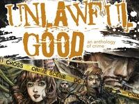 UNLAWFUL GOOD: An Anthology of Crime