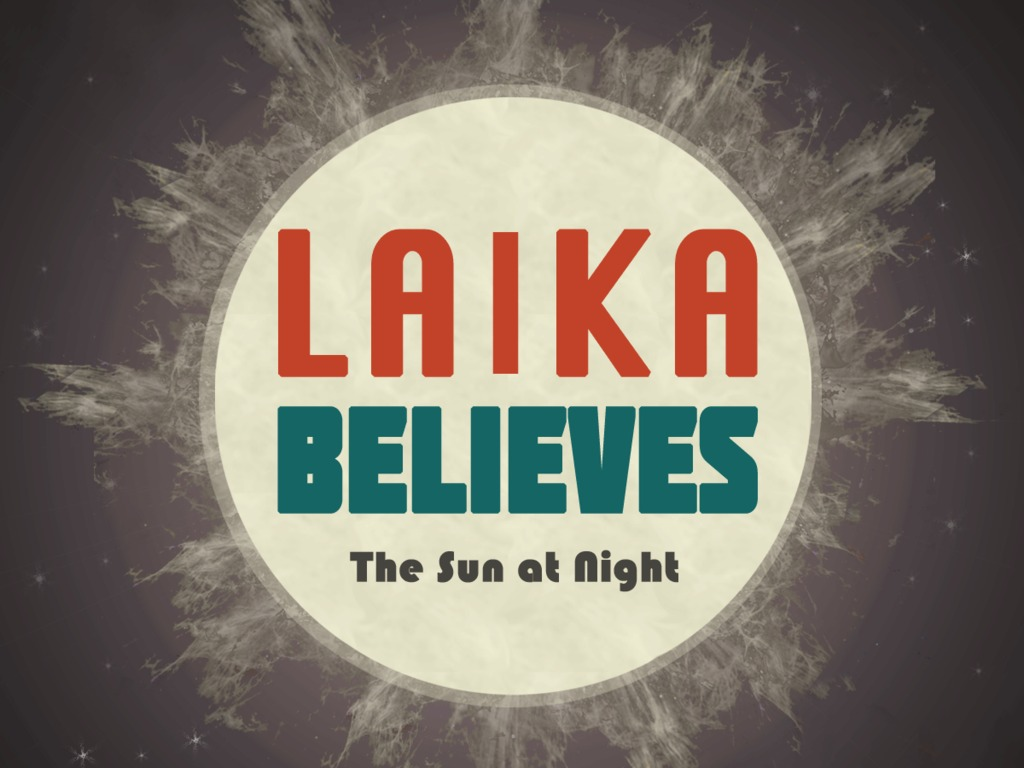 Laika Believes: The Sun at Night (Canceled)'s video poster