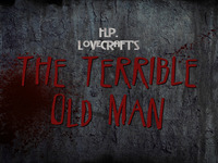 "H.P. Lovecraft's ""The Terrible Old Man"" Short Film"