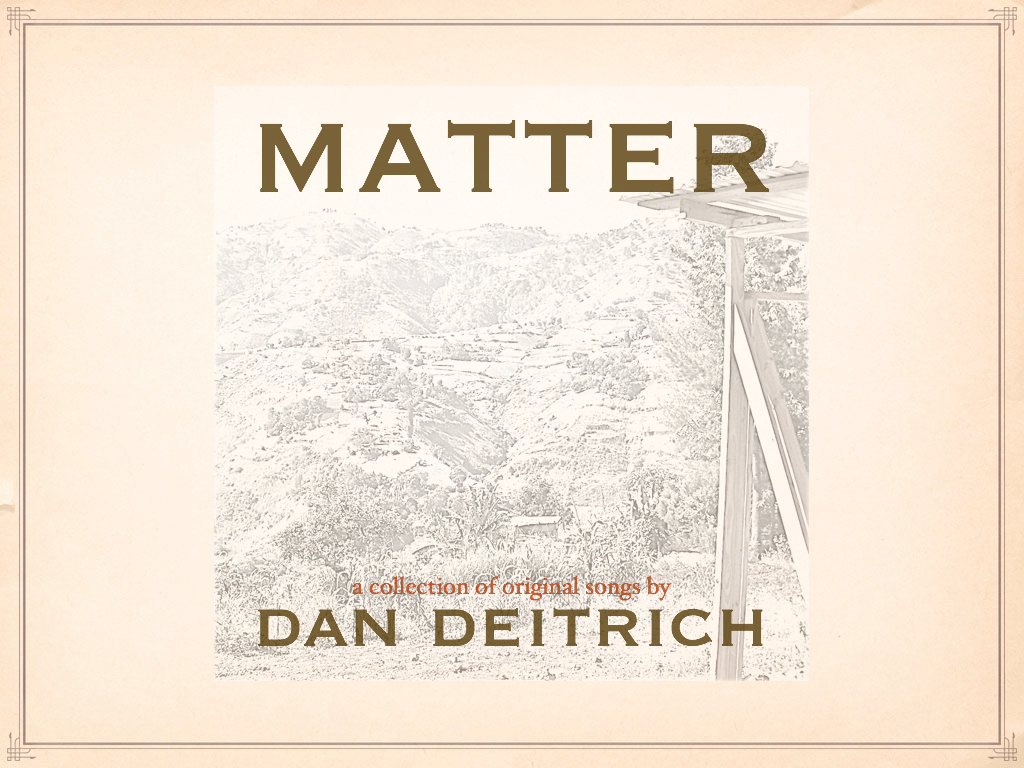 Matter: a collection of original songs by Dan Deitrich. 's video poster