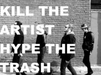 Kill The Artist Hype The Trash