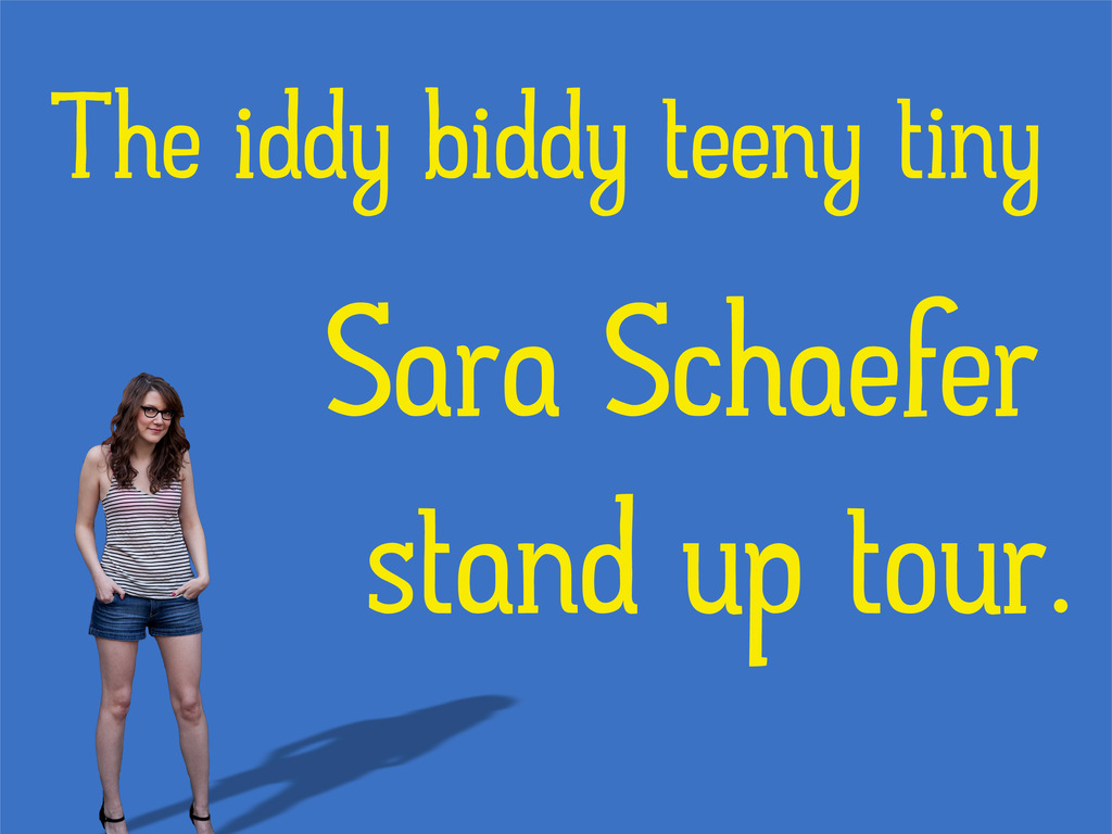 The Iddy Biddy Teeny Tiny Sara Schaefer Stand Up Tour's video poster