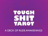 Tough Shit Tarot: A Deck of Rude Awakenings