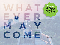 Whatever May Come (A Novel)