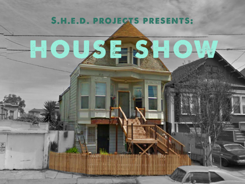 S.H.E.D. Projects Presents: HOUSE SHOW's video poster