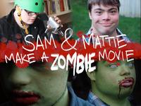 Sam & Mattie's Teen Zombie Movie + Making-Of Documentary!