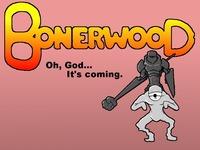 Bonerwood  ~ The Game!