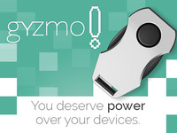 Gyzmo! You deserve power over your devices