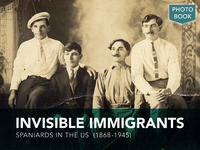 INVISIBLE IMMIGRANTS (Spaniards in the US 1868-1945)
