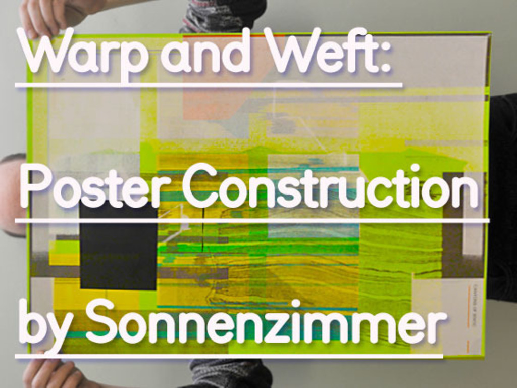 Warp and Weft: Poster Construction by Sonnenzimmer's video poster