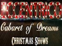 Eccentrico - The Cabaret Of Dreams Christmas show