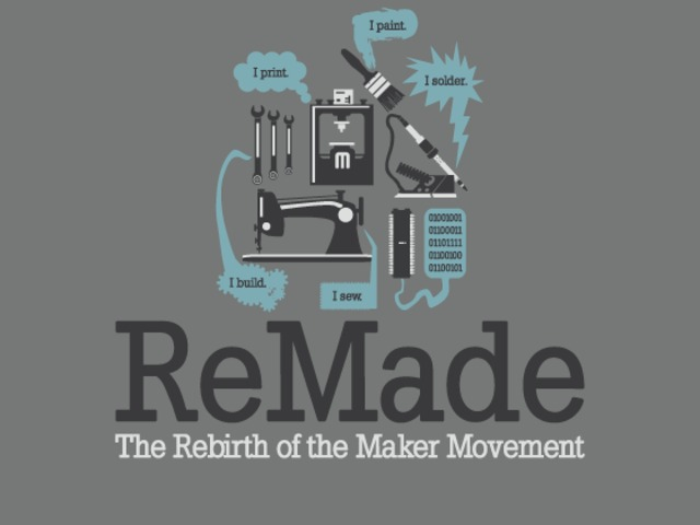 Remade The Rebirth Of The Maker Movement By