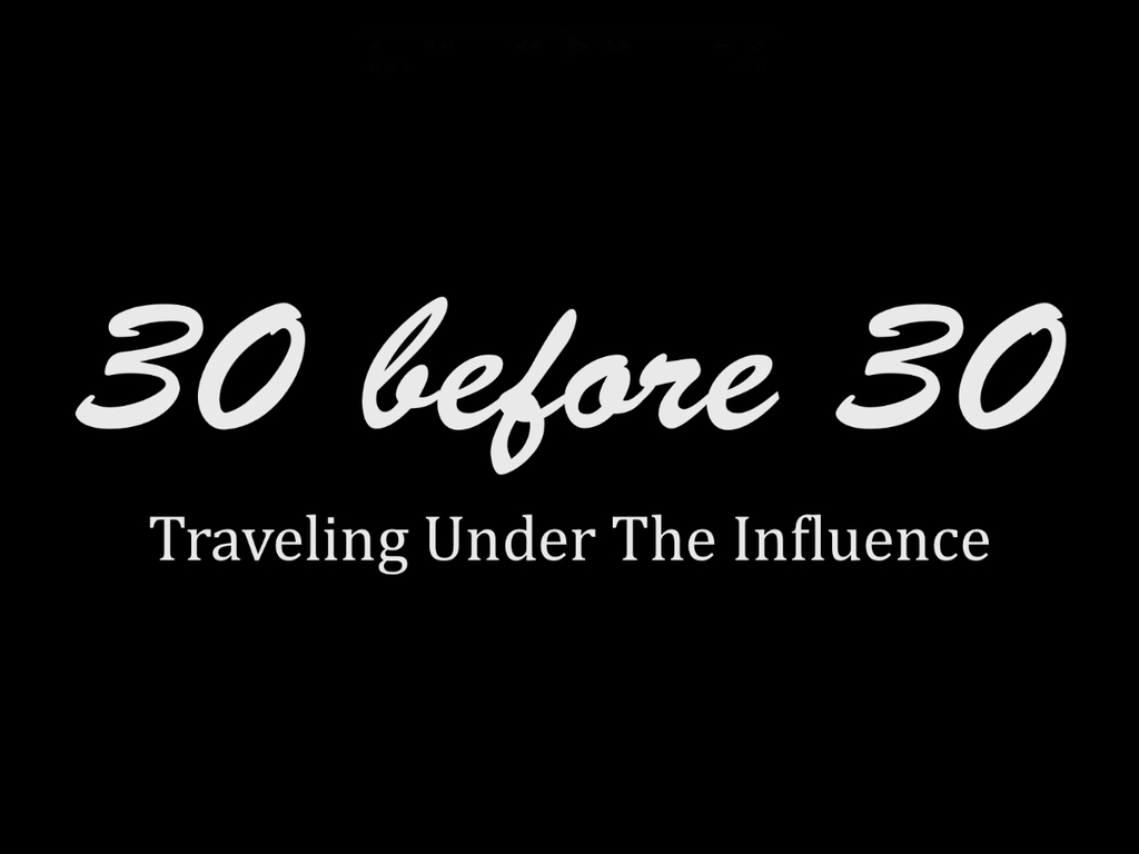 30 Before 30: Traveling Under the Influence's video poster
