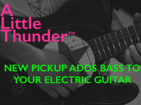 A Little Thunder Pickup - Add Bass to your Guitar