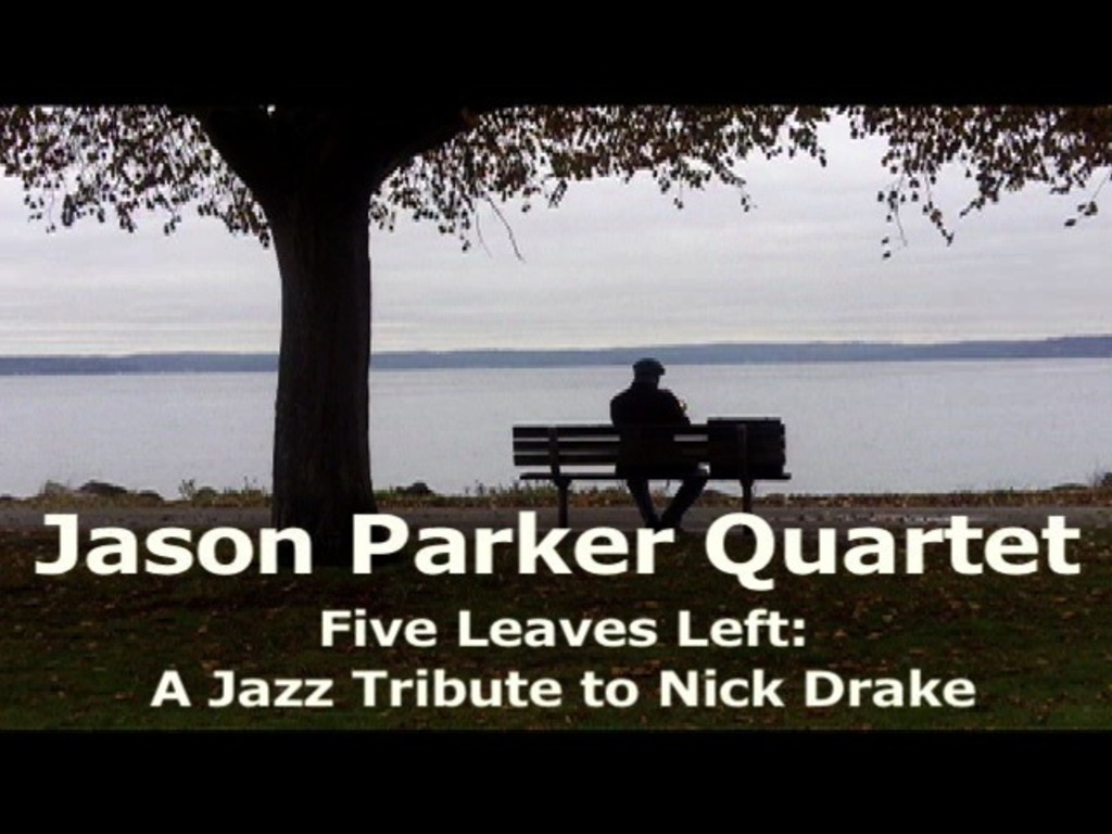 "Nick Drake Tribute - Jason Parker Quartet ""Five Leaves Left""'s video poster"