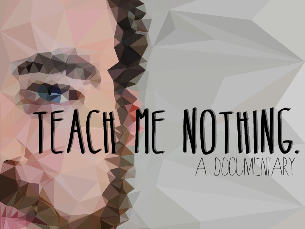 Teach Me Nothing - A Documentary.'s video poster