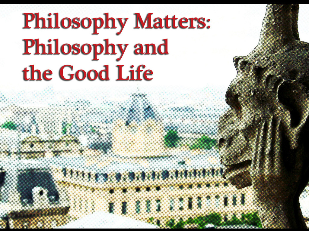 Philosophy Matters: Philosophy and the Good Life's video poster