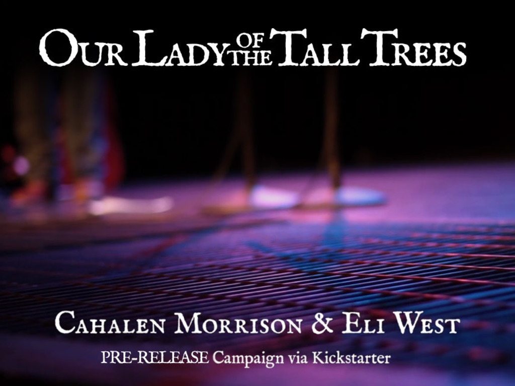 PRE-RELEASE: Our Lady of the Tall Trees, by Cahalen & Eli's video poster