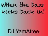 When the bass kicks back in - DJYamAtree First LP