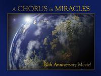A Chorus In Miracles ~ ACIM 50th Anniversary Movie