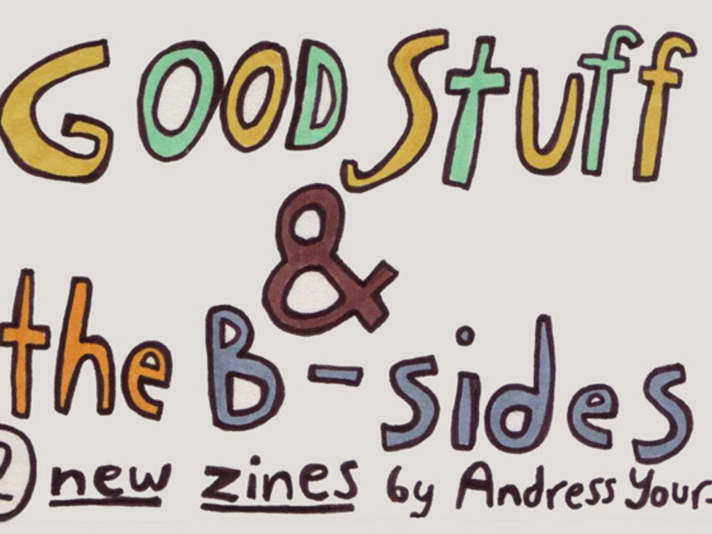 Good Stuff & the B-sides - 2 new zines from Andress Yourself's video poster