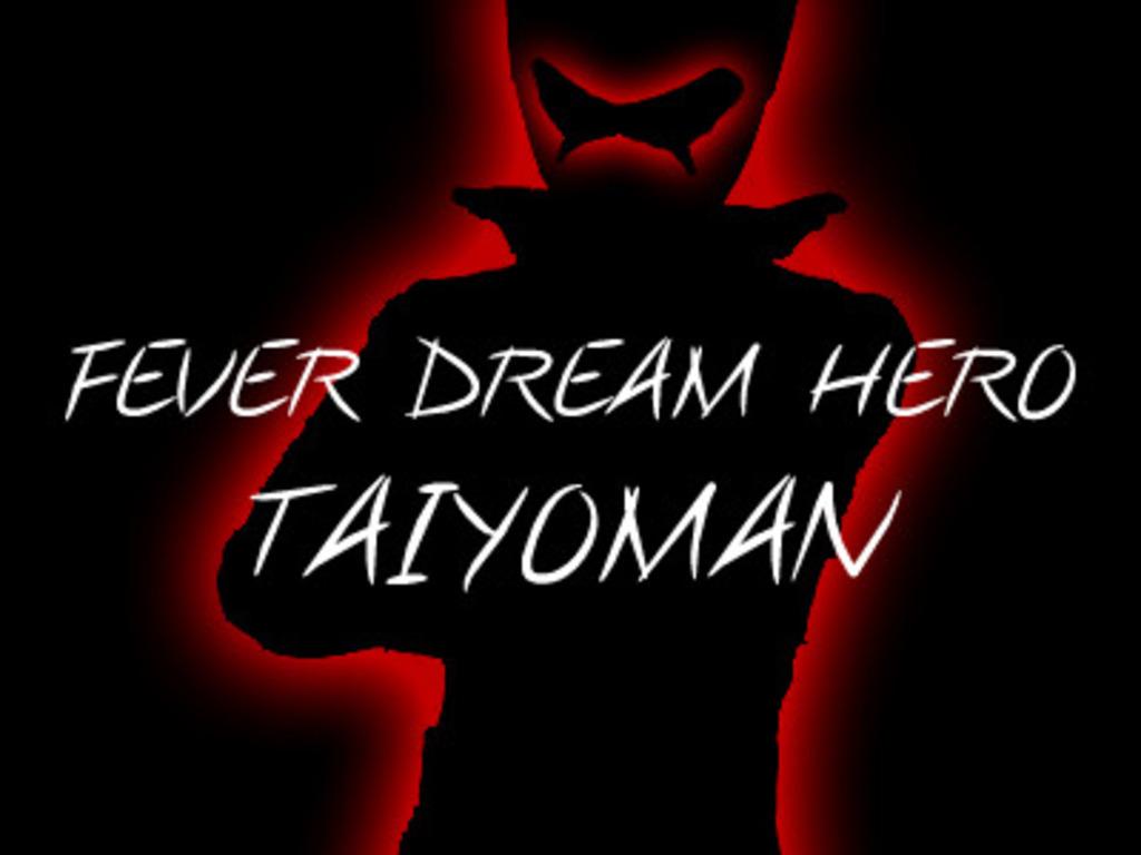 Fever Dream Hero Taiyoman's video poster