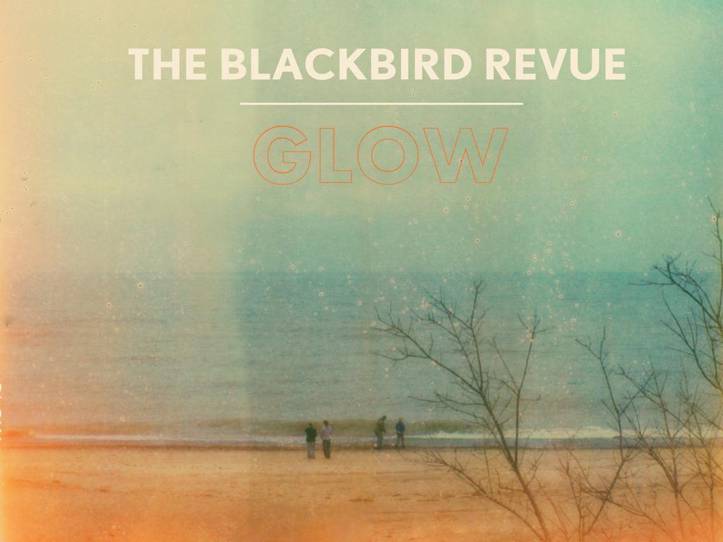"""The Blackbird Revue """"Glow"""" E.P.'s video poster"""