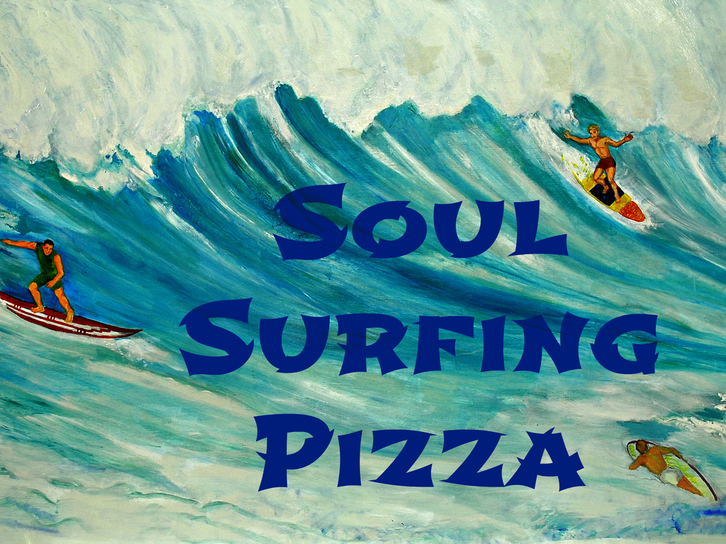Soul Surfing Pizza - It feels so Right and Tastes so Good!'s video poster