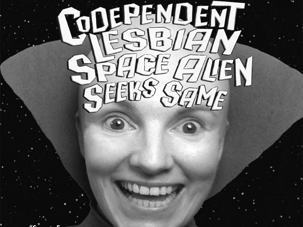 Codependent Lesbian Space Alien Seeks Same's video poster