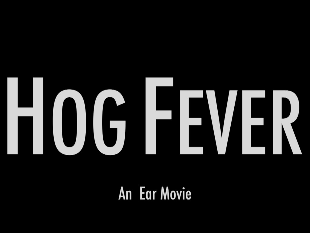 Hog Fever - An Ear Movie's video poster