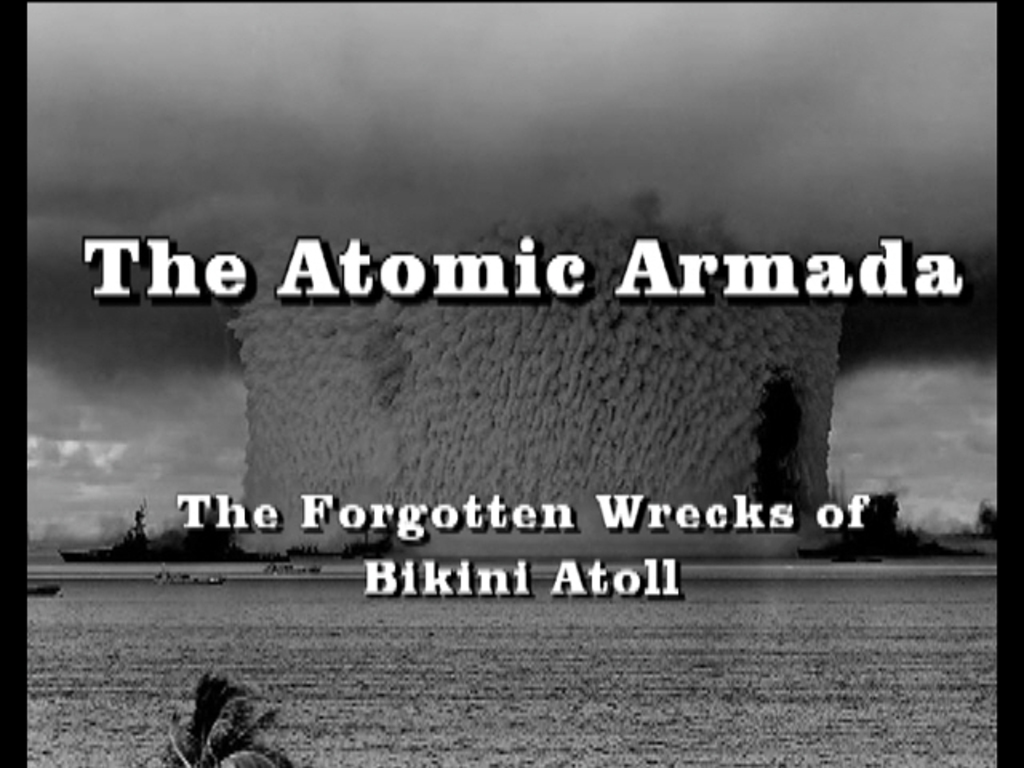 The Atomic Armada - The Forgotten Wrecks of Bikini Atoll's video poster