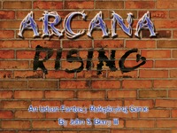 Arcana Rising: An Urban Fantasy Roleplaying Game
