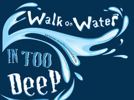 """WALK ON WATER, In Too Deep"" a feature film (Canceled)"