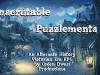 Inscrutable Puzzlements: An Anachronistic Victorian Era RPG