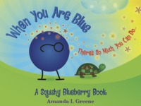 When You are Blue, A Squishy Blueberry Adventure