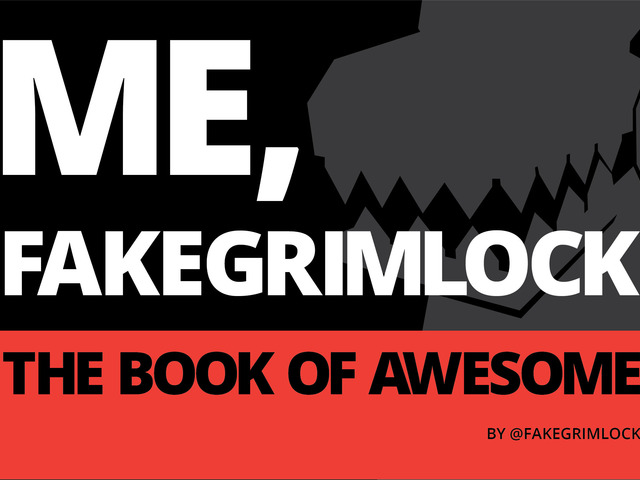Update 18: FINAL MINIPOSTERS FROM MEGAPACK REVEALED · ME, FAKEGRIMLOCK: THE BOOK OF AWESOME